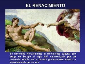 EL RENACIMIENTO Se denomina Renacimiento al movimiento cultural