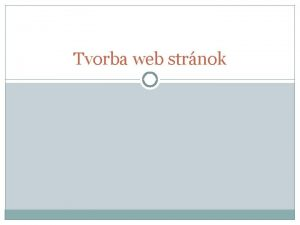 Tvorba web strnok Tvorba web strnok Cie Oboznmenie