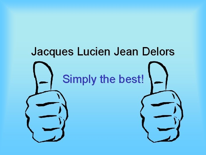 Jacques Lucien Jean Delors Simply the best Jacques