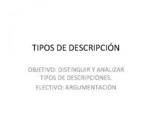 TIPOS DE DESCRIPCIN OBJETIVO DISTINGUIR Y ANALIZAR TIPOS