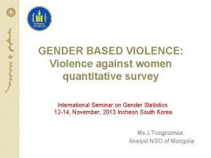 GENDER BASED VIOLENCE Violence against women quantitative survey