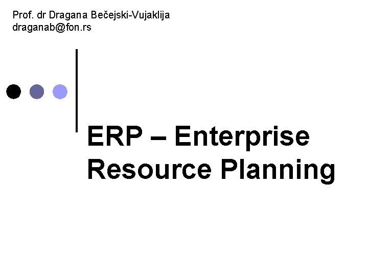 Prof dr Dragana BeejskiVujaklija draganabfon rs ERP Enterprise