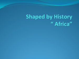 Shaped by History Africa HunterGatherers The earliest humans
