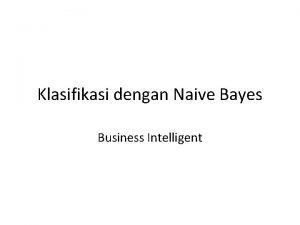 Klasifikasi dengan Naive Bayes Business Intelligent Naive Bayes