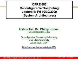 CPRE 583 Reconfigurable Computing Lecture 8 Fri 10302009