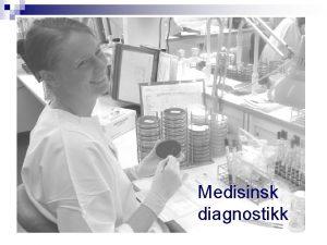 Medisinsk diagnostikk Typer diagnostiske analyser n Billeddiagnostikk Rntgen