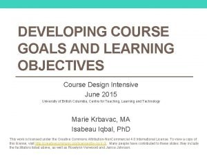 DEVELOPING COURSE GOALS AND LEARNING OBJECTIVES Course Design
