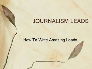JOURNALISM LEADS How To Write Amazing Leads Their