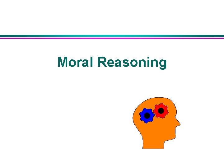 Moral Reasoning What is Moral Reasoning contains the