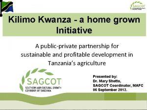 Kilimo Kwanza a home grown Initiative A publicprivate