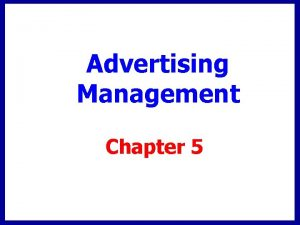 Advertising Management Chapter 5 Chapter Overview Advertising management