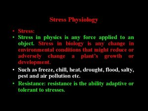 Stress Physiology Stress Stress in physics is any