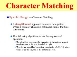 Character Matching Systolic Design Character Matching A straightforward