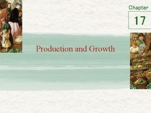 Chapter 17 Production and Growth Economic Growth Around
