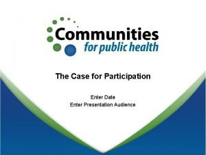 The Case for Participation Enter Date Enter Presentation