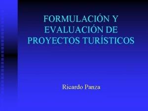 FORMULACIN Y EVALUACIN DE PROYECTOS TURSTICOS Ricardo Panza