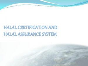 HALAL CERTIFICATION AND HALAL ASSURANCE SYSTEM LPPOM MUI