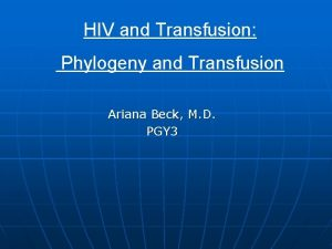 HIV and Transfusion Phylogeny and Transfusion Ariana Beck