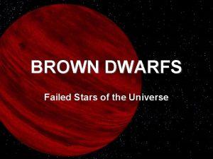 BROWN DWARFS Failed Stars of the Universe Stars