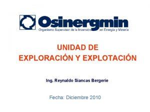 UNIDAD DE EXPLORACIN Y EXPLOTACIN Ing Reynaldo Siancas