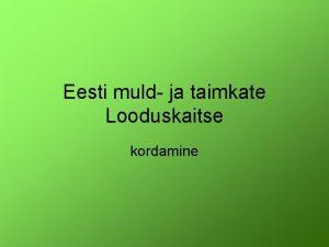 Eesti muld ja taimkate Looduskaitse kordamine Eesti muldkatet