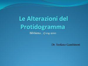 Le Alterazioni del Protidogramma Bibbiena 17 04 2010