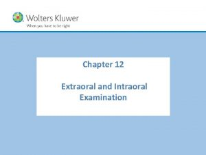 Chapter 12 Extraoral and Intraoral Examination Chapter Outline