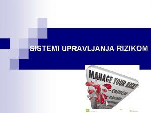 SISTEMI UPRAVLJANJA RIZIKOM SISTEMI UPRAVLJANJA RIZIKOM Sistemi upravljanja
