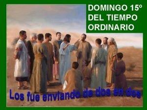 DOMINGO 15 DEL TIEMPO ORDINARIO La Liturgia de