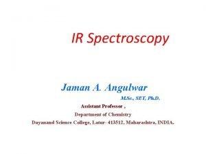 IR Spectroscopy Jaman A Angulwar M Sc SET