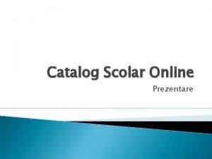 Catalog Scolar Online Prezentare De ce Catalog Scolar