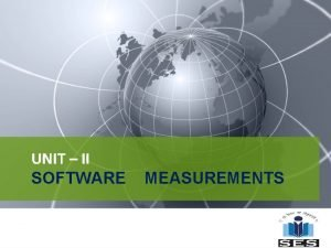 UNIT II SOFTWARE MEASUREMENTS Learning outcomes 1 Able