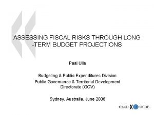 ASSESSING FISCAL RISKS THROUGH LONG TERM BUDGET PROJECTIONS