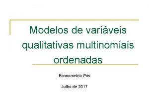 Modelos de variveis qualitativas multinomiais ordenadas Econometria Ps