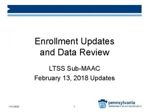 Enrollment Updates and Data Review LTSS SubMAAC February