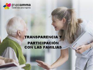 TRANSPARENCIA Y PARTICIPACIN CON LAS FAMILIAS El Grupo