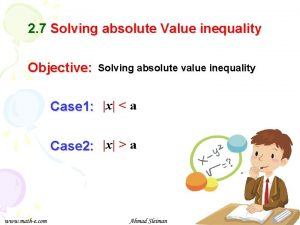 2 7 Solving absolute Value inequality Objective Solving