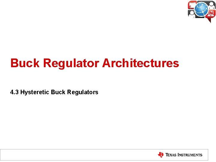 Buck Regulator Architectures 4 3 Hysteretic Buck Regulators