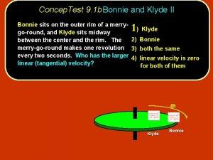 Concep Test 9 1 b Bonnie and Klyde