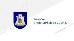Proraun Grada Korule za 2019 g Proraun u