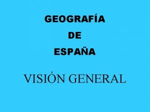 GEOGRAFA DE ESPAA VISIN GENERAL Espaa se encuentra
