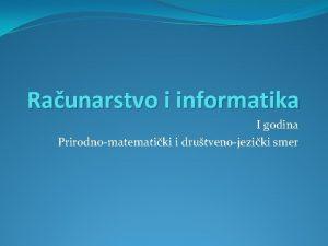Raunarstvo i informatika I godina Prirodnomatematiki i drutvenojeziki