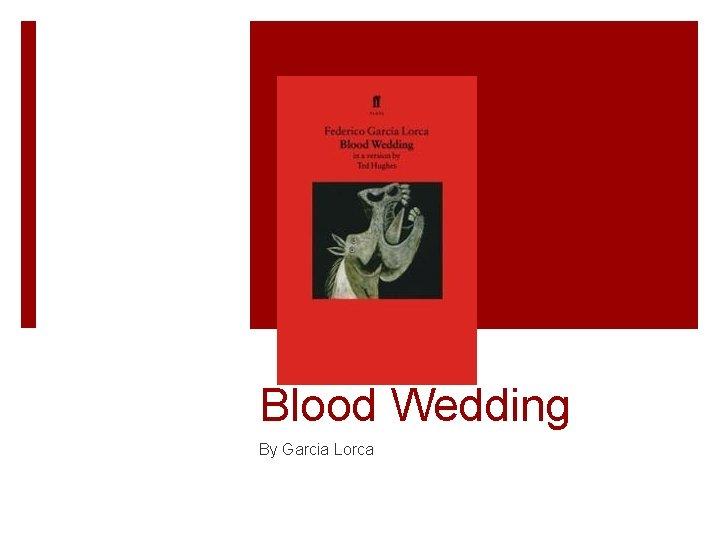 Blood Wedding By Garcia Lorca Garcia Lorca Lorca