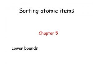 Sorting atomic items Chapter 5 Lower bounds Sorting