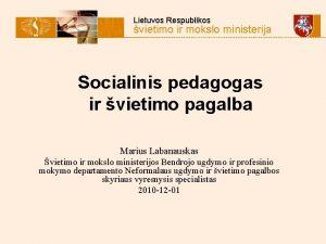 Lietuvos Respublikos vietimo ir mokslo ministerija Socialinis pedagogas