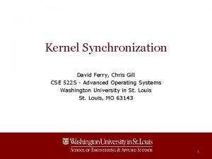 Kernel Synchronization David Ferry Chris Gill CSE 522