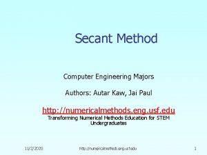 Secant Method Computer Engineering Majors Authors Autar Kaw
