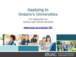 Applying to Ontarios Universities 101 Application for Ontario