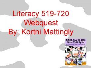 Literacy 519 720 Webquest By Kortni Mattingly Webquest