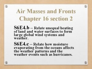 Air Masses and Fronts Chapter 16 section 2